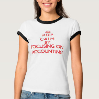 Keep Calm by focusing on Accounting T-Shirt