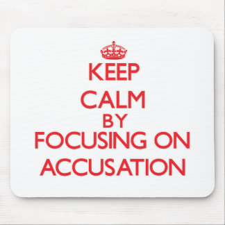 Keep Calm by focusing on Accusation Mousepads