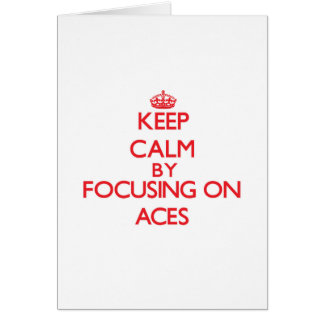 Keep Calm by focusing on Aces Greeting Card