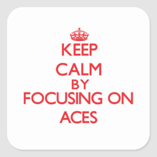 Keep Calm by focusing on Aces Square Sticker