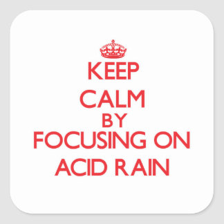Keep Calm by focusing on Acid Rain Square Sticker