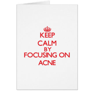 Keep Calm by focusing on Acne Greeting Card