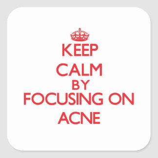 Keep Calm by focusing on Acne Square Sticker