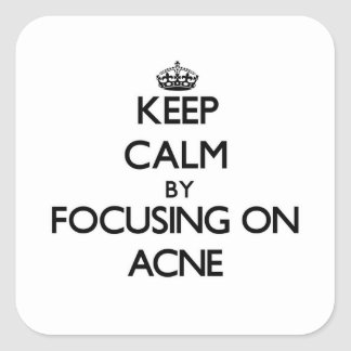 Keep Calm by focusing on Acne Square Stickers