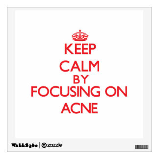 Keep Calm by focusing on Acne Room Sticker
