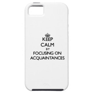 Keep Calm by focusing on Acquaintances iPhone 5/5S Covers