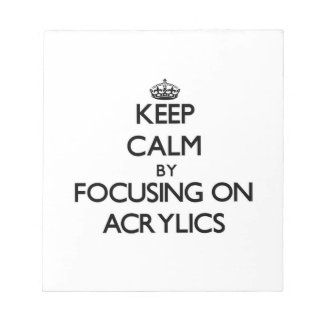 Keep Calm by focusing on Acrylics Scratch Pad