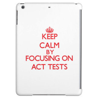 Keep Calm by focusing on Act Tests iPad Air Case