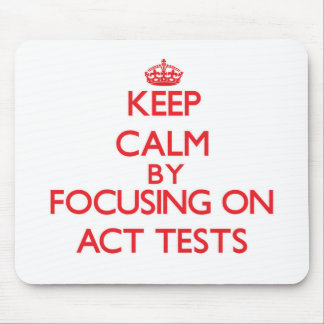 Keep Calm by focusing on Act Tests Mouse Pad