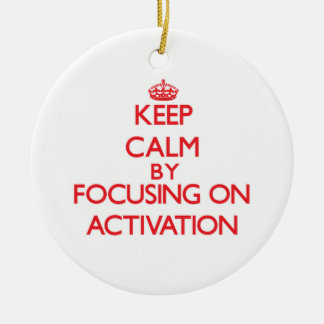 Keep Calm by focusing on Activation Double-Sided Ceramic Round Christmas Ornament