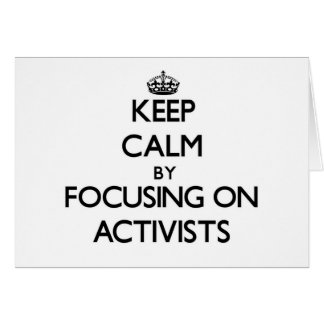 Keep Calm by focusing on Activists Card