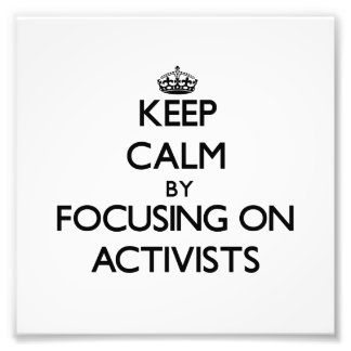 Keep Calm by focusing on Activists Photo Art