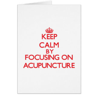 Keep Calm by focusing on Acupuncture Greeting Card