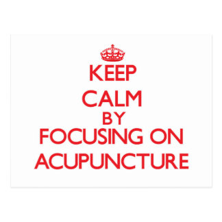 Keep Calm by focusing on Acupuncture Postcard