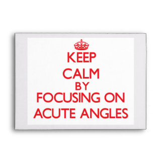 Keep Calm by focusing on Acute Angles Envelopes