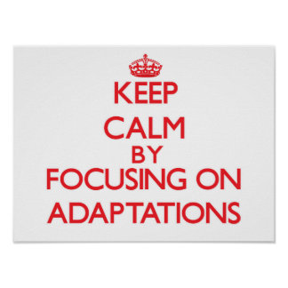 Keep Calm by focusing on Adaptations Posters