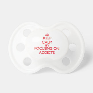 Keep Calm by focusing on Addicts Baby Pacifier