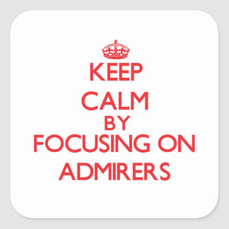 Keep Calm by focusing on Admirers Square Sticker