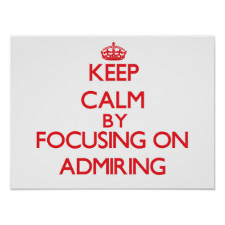 Keep Calm by focusing on Admiring Poster