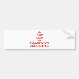 Keep Calm by focusing on Adolescence Bumper Sticker