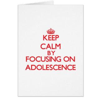 Keep Calm by focusing on Adolescence Card