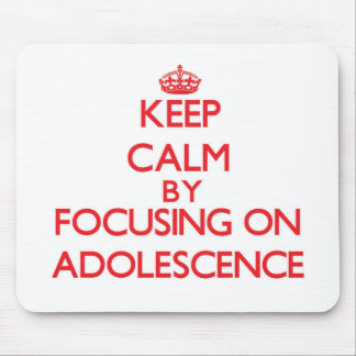Keep Calm by focusing on Adolescence Mouse Pad