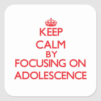 Keep Calm by focusing on Adolescence Square Stickers