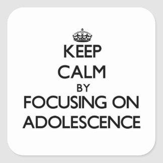 Keep Calm by focusing on Adolescence Square Sticker