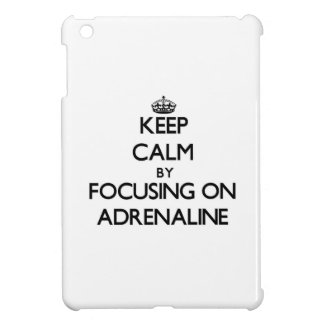 Keep Calm by focusing on Adrenaline iPad Mini Cover