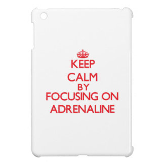 Keep Calm by focusing on Adrenaline iPad Mini Cases