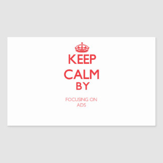 Keep Calm by focusing on Ads Rectangle Stickers