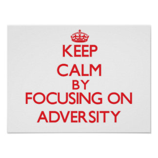Keep Calm by focusing on Adversity Posters