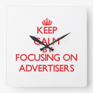 Keep Calm by focusing on Advertisers Square Wall Clock