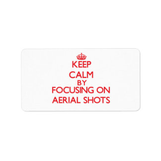 Keep Calm by focusing on Aerial Shots Labels