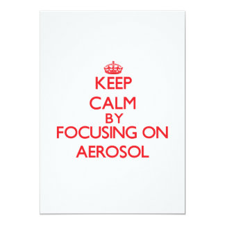 Keep Calm by focusing on Aerosol 5x7 Paper Invitation Card
