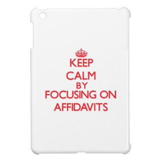 Keep Calm by focusing on Affidavits Case For The iPad Mini