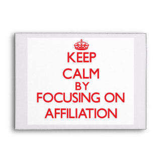 Keep Calm by focusing on Affiliation Envelope