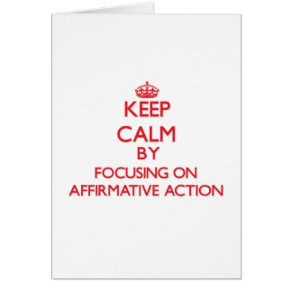 Keep Calm by focusing on Affirmative Action Greeting Card