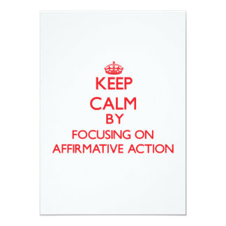 Keep Calm by focusing on Affirmative Action 5x7 Paper Invitation Card