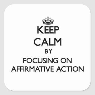 Keep Calm by focusing on Affirmative Action Square Sticker