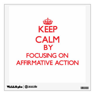 Keep Calm by focusing on Affirmative Action Room Sticker