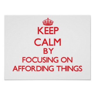 Keep Calm by focusing on Affording Things Poster