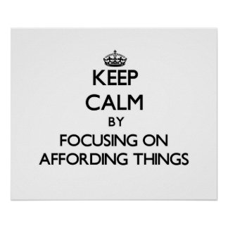 Keep Calm by focusing on Affording Things Print
