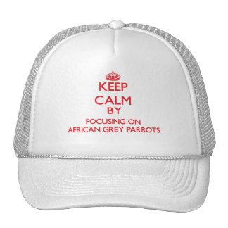 Keep calm by focusing on African Grey Parrots Trucker Hat