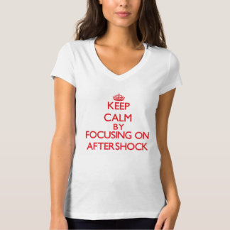 Keep Calm by focusing on Aftershock T Shirts