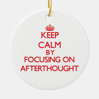 Keep Calm by focusing on Afterthought Double-Sided Ceramic Round Christmas Ornament
