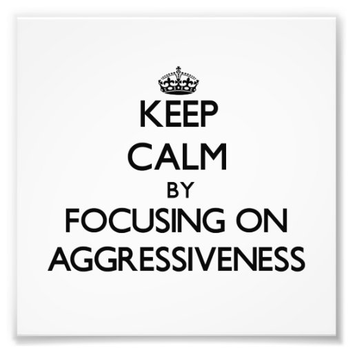 Keep Calm by focusing on Aggressiveness Photo