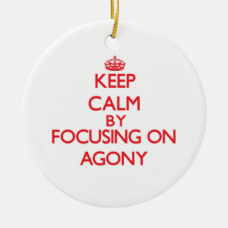 Keep Calm by focusing on Agony Double-Sided Ceramic Round Christmas Ornament