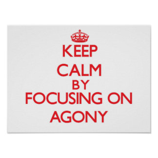 Keep Calm by focusing on Agony Posters