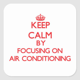 Keep Calm by focusing on Air-Conditioning Square Sticker